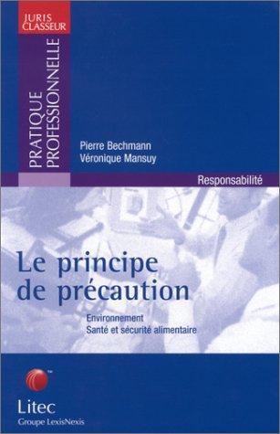 Le principe de précaution : Environnement - Santé et sécurité alimentaire (ancienne édition)