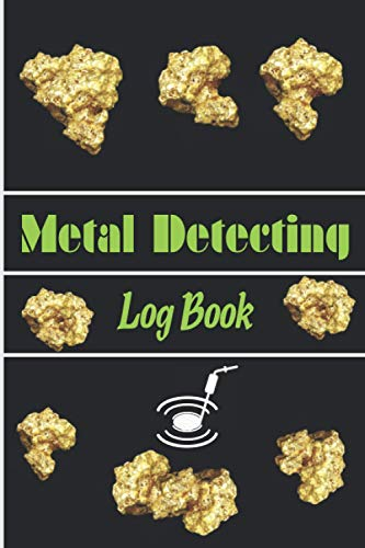 Metal Detecting Log Book: Keep Track of your Metal Detecting