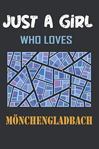 Just A Girl Who Loves Mönchengladbach Notebook: Gift For Mönchengladbach City Lovers Funny Gift Notebook Idea For Girls and Women on Birthday, ... Cities - 6 x 9 Inches-110 Blank Lined Pages