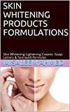 SKIN WHITENING PRODUCTS FORMULATIONS: Skin Whitening-Lightening Creams -Soap-Lotions & face wash formulas (small business Book 21)