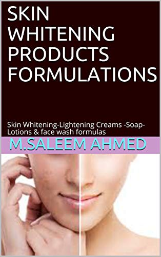 SKIN WHITENING PRODUCTS FORMULATIONS: Skin WhiteningLightening Creams SoapLotions amp face wash formulas small business Book 21