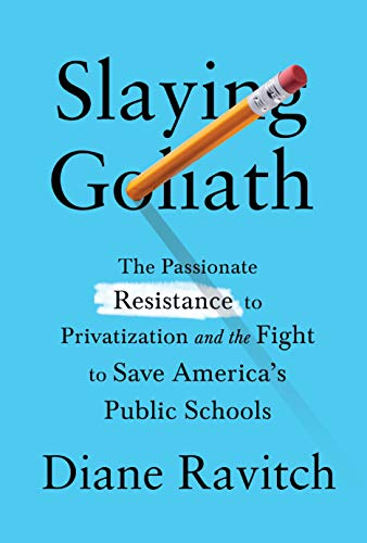 Image of Slaying Goliath: The Passionate Resistance to Privatization and the Fight to Save America's Public Schools