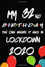 My 32nd Birthday The One Where It Was In Lockdown 2020: Quarantine Birthday Gifts For 32 Years Old Women Men And Kids.. Funny Journal Notebook Cool Idea For Gift