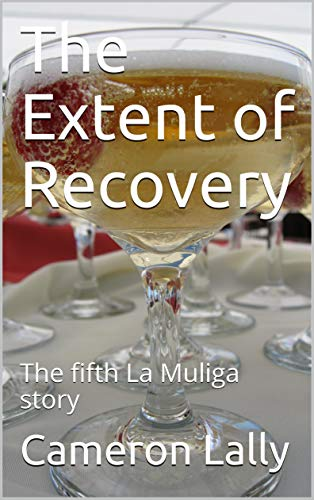 The Extent of Recovery: The fifth La Muliga story (English Edition)