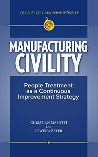 Manufacturing Civility: People Treatment as a Continuous Improvement Strategy by [Christian Masotti, Lewena Bayer]