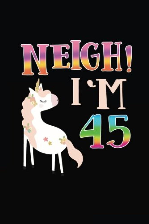 編集者アレルギー性超高層ビルNEIGH! I'm 45: Unicorn Birthday Blank Lined Diary (Funny Gag Gifts)