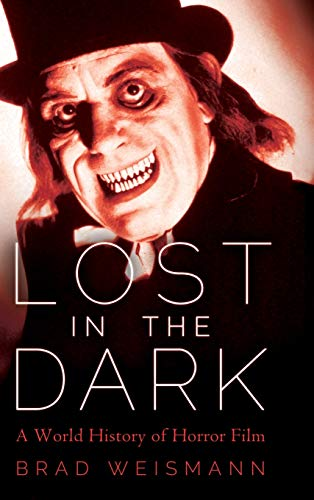 Compare Textbook Prices for Lost in the Dark: A World History of Horror Film  ISBN 9781496833228 by Weismann, Brad