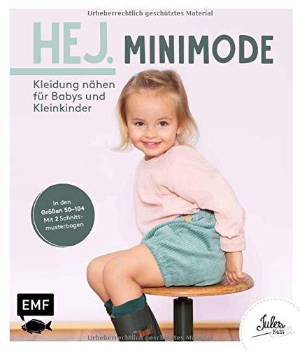 Hej. Minimode – Kleidung nähen für Babys und Kleinkinder: Der Skandi-Look für die Kleinsten aus Webware, Baumwollstoffen, Musselin und Co. – In den Größen 50–104 – Mit 2 Schnittmusterbogen