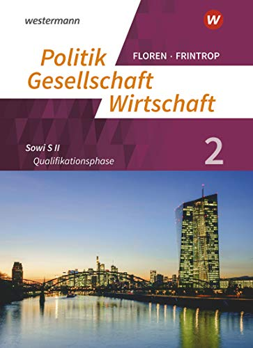 Politik-Gesellschaft-Wirtschaft - Sozialwissenschaften in der gymnasialen Oberstufe - Neubearbeitung: Arbeitsbuch 2: Qualifikationsphase