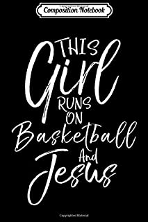 Composition Notebook: This Girl runs on Basketball and Jesus Cute Christian Journal/Notebook Blank Lined Ruled 6x9 100 Pages