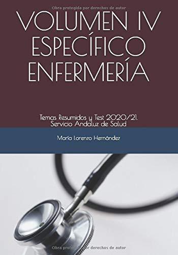 VOLUMEN IV ESPECÍFICO ENFERMERÍA: Temas Resumidos y Test 2020/21. Servicio Andaluz de Salud
