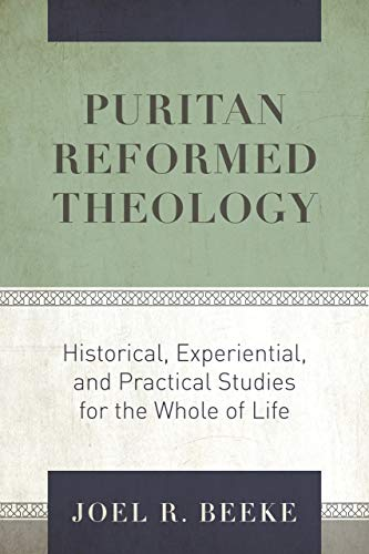 Image of Puritan Reformed Theology: Historical, Experiential, and Practical Studies for the Whole of Life
