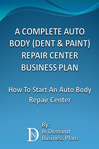 A Complete Auto Body (Dent & Paint) Repair Center Business Plan: How To Start An Auto Body Repair Center…