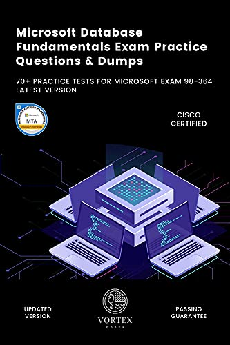 Microsoft Database Fundamentals Exam Practice Questions & Dumps: 70+ Practice Tests For Microsoft Exam 98-364 Latest Version (English Edition)