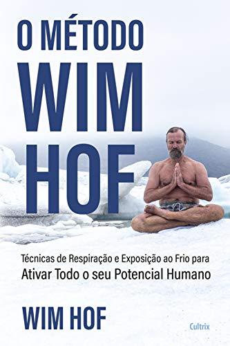 O método Wim Hof: Ative todo o seu potencial humano (Portuguese Edition)