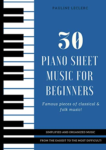 30 Piano Sheet Music for Beginners: Famous & Easy Pieces of Classical &...
