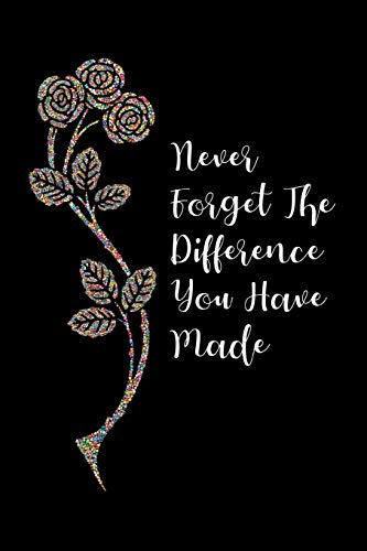 Never Forget The Difference You Have Made: Decorative Beaded Roses - Blank Lined Journal / Notebook - Appreciation, Retirement, Leaving Gift For Coworker, Teacher, Nurse, Doctor