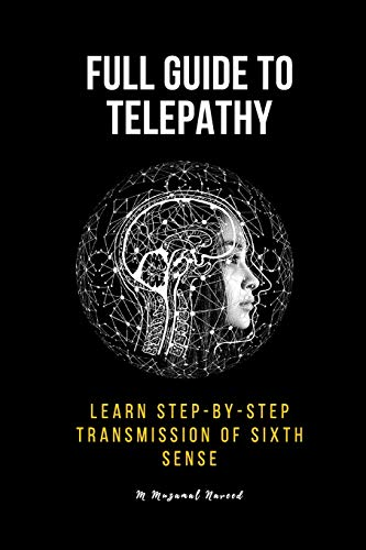 FULL GUIDE TO TELEPATHY: Learn Step-by-step Transmission of sixth sense