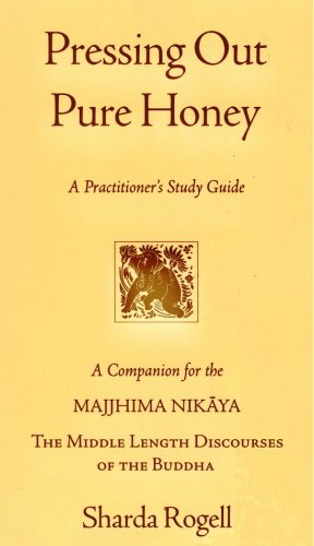 Pressing Out Pure Honey: A Companion for the Majjhima Nikaya (The Middle Length Discourses of the Buddha)