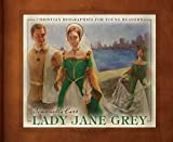 Lady Jane Grey (Christian Biographies for Young Readers)