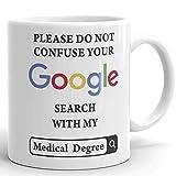 Please Do Not Confuse Your Google Search With My Nursing Degree Prank Gift Mug - Novelty Ceramic Funny Gifts - Gag Birthday Present Idea for Nurse Women, Men, Boss, Friend, Employee - 11 Fl. Oz