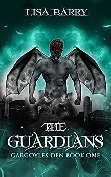 The Guardians (Gargoyles Den Book One) by [Lisa Barry]
