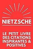 Nietzsche Le Petit Livre Des Citations Inspirantes & Positives: Livre à offrir | Cadeau Original...