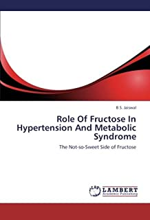Role Of Fructose In Hypertension And Metabolic Syndrome: The Not-so-Sweet Side of Fructose