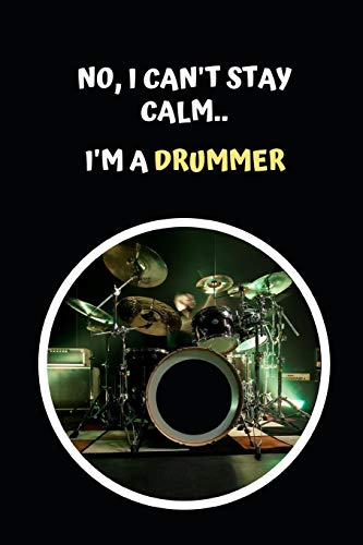 No I Can't Stay Calm.. I'm A Drummer: Drums Themed Novelty Lined Notebook / Journal To Write In Perfect Gift Item (6 x 9 inches)