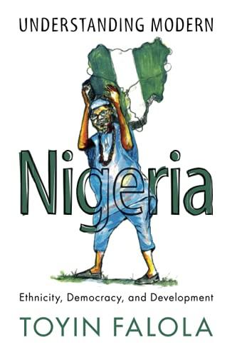 Understanding Modern Nigeria: Ethnicity, Democracy, and Development