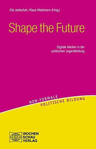 Shape the Future: Web 2.0 und politische Jugendbildung