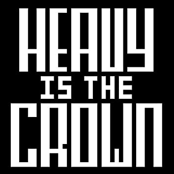 Heavy is the Crown