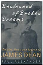 Boulevard of Broken Dreams: The Life, Times, and Legend of James Dean