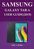 """The New Samsung Galaxy Tab A User Guide (2019): A Newbie to Expert Guide to Master your New Samsung Galaxy Tab A 10.1"""", 8.0"""" And 10.5"""" in 2 Hours!"""