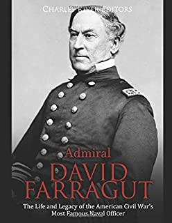 Admiral David Farragut: The Life and Legacy of the American Civil War's Most Famous Naval Officer