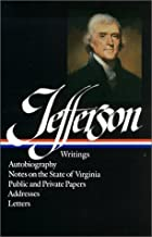 Thomas Jefferson: Writings. Autobiography, A Summary View Of The Rights Of British America; Notes On The State Of Virginia; Public Papers; Addresses; Messages, and Replies; Miscellany; And Letters