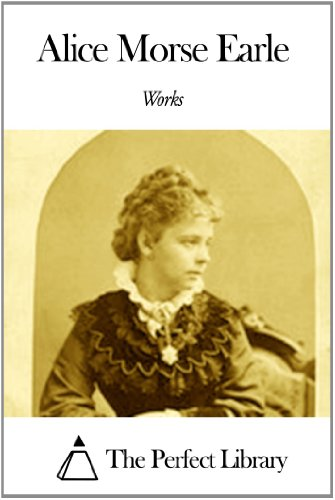 Works of Alice Morse Earle (English Edition)