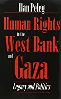 Human Rights in the West Bank and Gaza: Legacy and Politics (Syracuse Studies on Peace and Conflict Resolution)