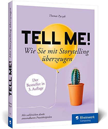 Tell me!: Wie Sie mit Storytelling überzeugen. Mit vielen Praxisbeispielen. Für alle, die erfolgreich sein wollen in Beruf, PR und Marketing