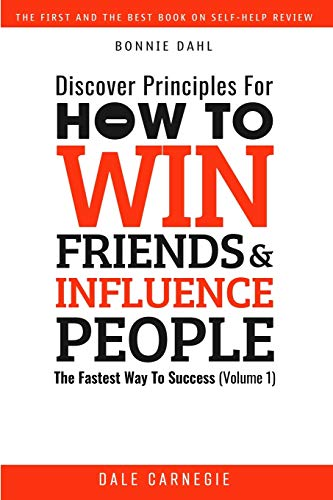 Discover Principles For How To Win Friends And Influence People: The Fastest Way To Success (Volume 1)
