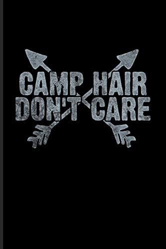 Camp Hair Don't Care: World Camper & Oudoor Journal | Notebook For Tent Life, Camping Essentials, Usa Campgrounds, Country Lovers, Adventure & Magic Campfire Night Fans - 6x9 - 100 Graph Paper Pages