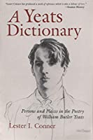 A Yeats Dictionary: Persons and Places in the Poetry of William Butler Yeats (Irish Studies)