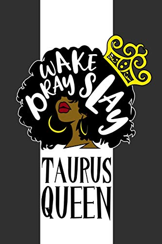 Taurus Queen Wake Pray Slay: 6 x 9 Notebook for Taurus Zodiac Black Queens 125 Lined Pages
