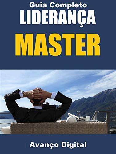 Guia Completo Liderança Master: Revelado os Segredos Para Ser Um Bom Lider (Portuguese Edition)