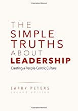 The Simple Truths About Leadership: Creating a People-Centric Culture