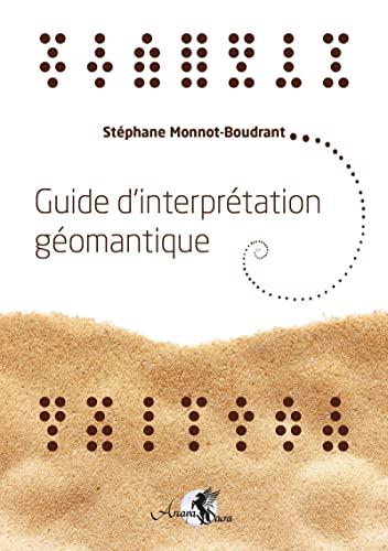 Guide d'interprétation géomantique: Traité de géomancie traditioNnelle