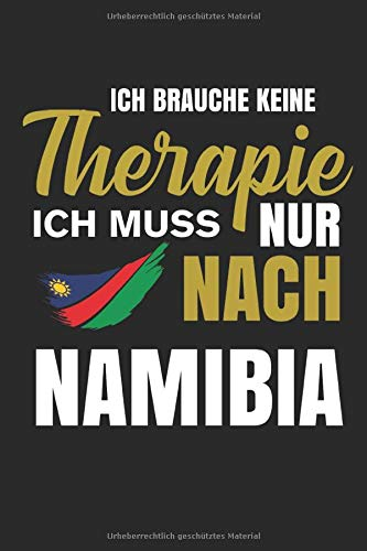 Notizbuch: Ich brauche keine Therapie. Ich muss nur nach Namibia.: 120 Seiten liniertes Reise-Notizheft 6x9 Zoll (ca. A5)   Das extra große Notizbuch ...   Viel Platz für wichtige Notizen im Urlaub!