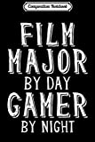 Composition Notebook: Film Major By Day Gamer By Night Media College Student Gift...