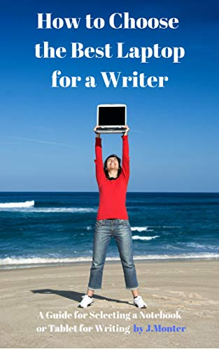How to Choose the Best Laptop for a Writer: A Guide for Selecting a Notebook or Tablet for Writing (English Edition)