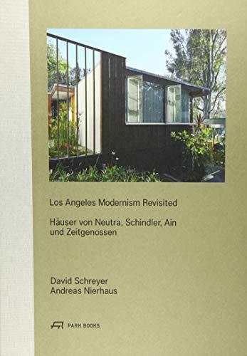 Los Angeles Modernism Revisited: Häuser von Neutra, Schindler, Ain und Zeitgenossen